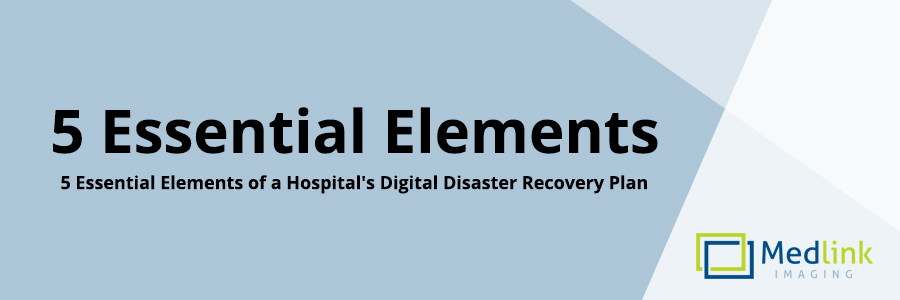 Essential Elements Of A HospitalS Digital Disaster Recovery Plan